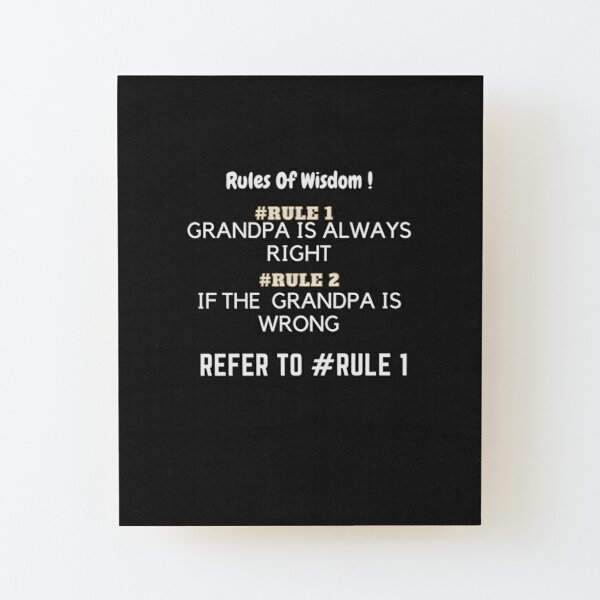 GRANDPA ALWAYS RIGHT Wood Mounted Print
