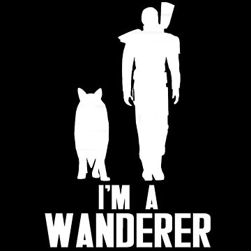 I'm A Wanderer (White) by RedeemerOfSouls