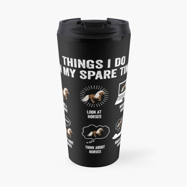 Horse Lover - Things I Do In Spare Time Travel Mug