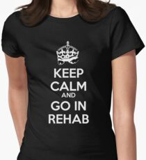 Keep Calm And Go In Rehab Womens Fitted T-Shirt