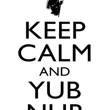 Keep Calm & Yub Nub by ianscott76