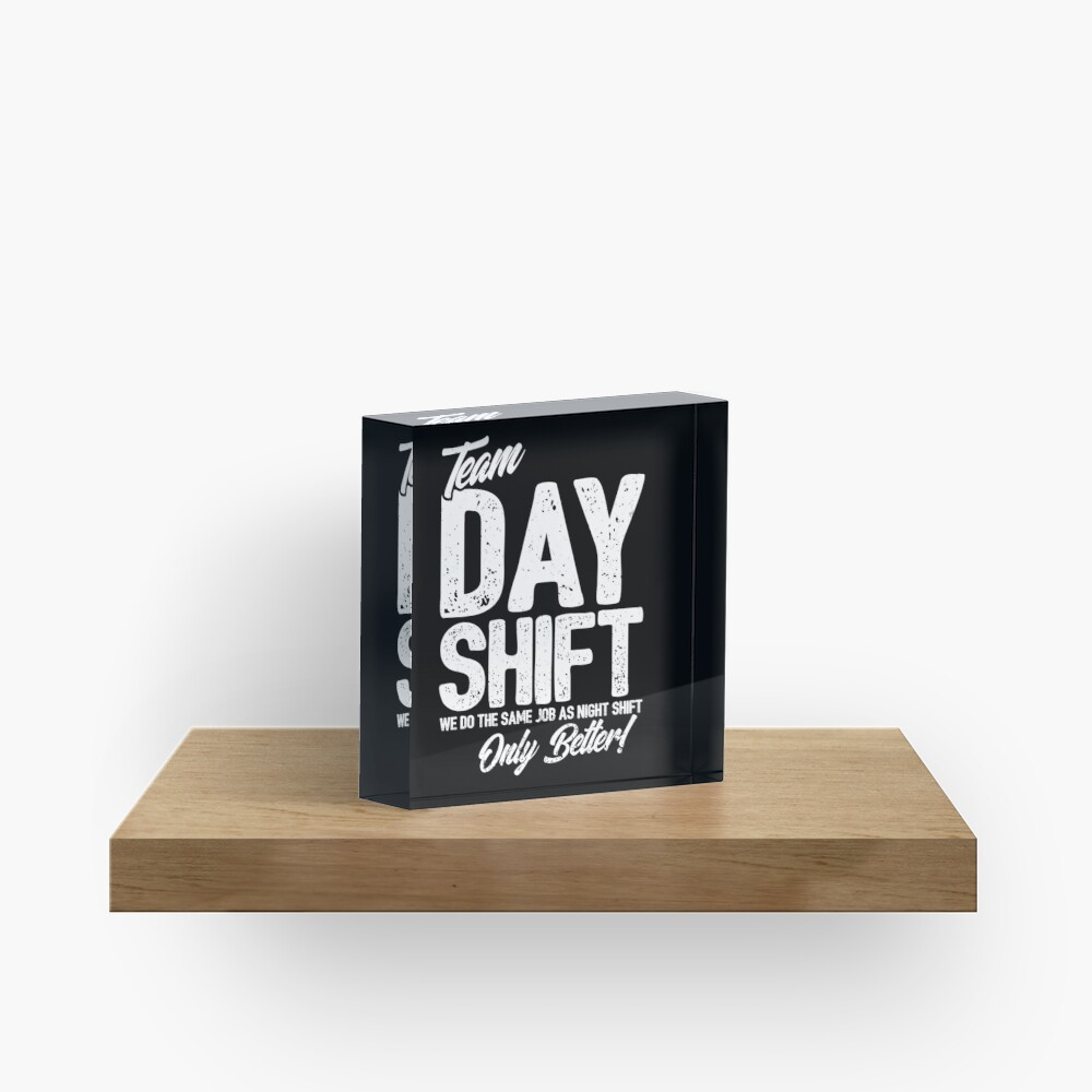 Team Day Shift - Sarcastic Worker Gift - Funny Day Shift Acrylic Block