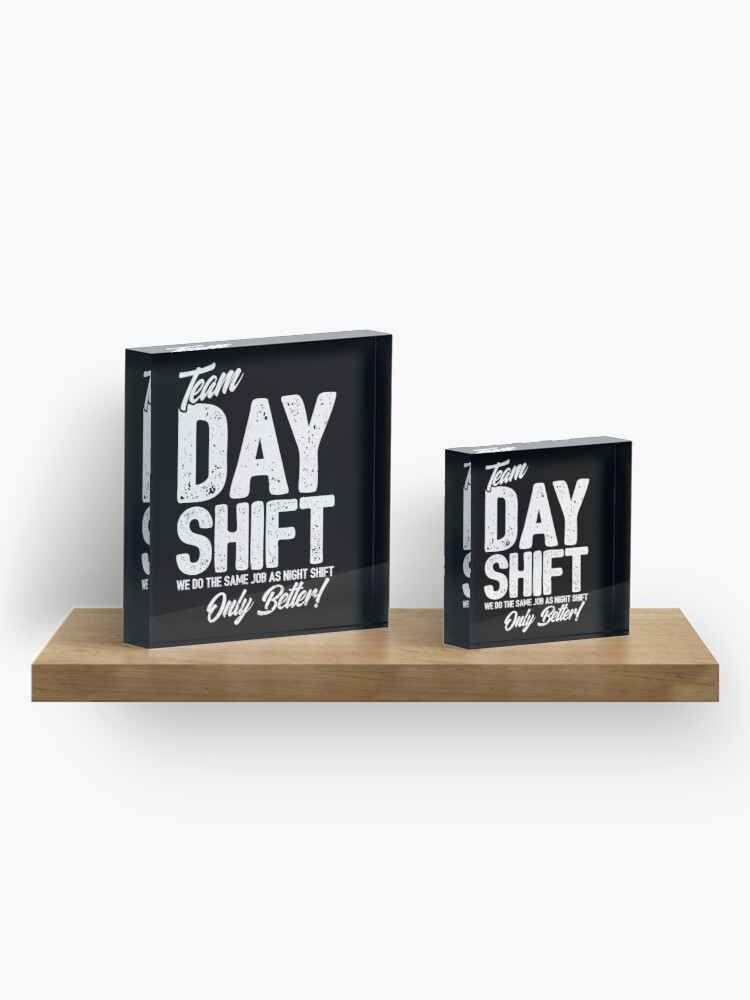 Alternate view of Team Day Shift - Sarcastic Worker Gift - Funny Day Shift Acrylic Block