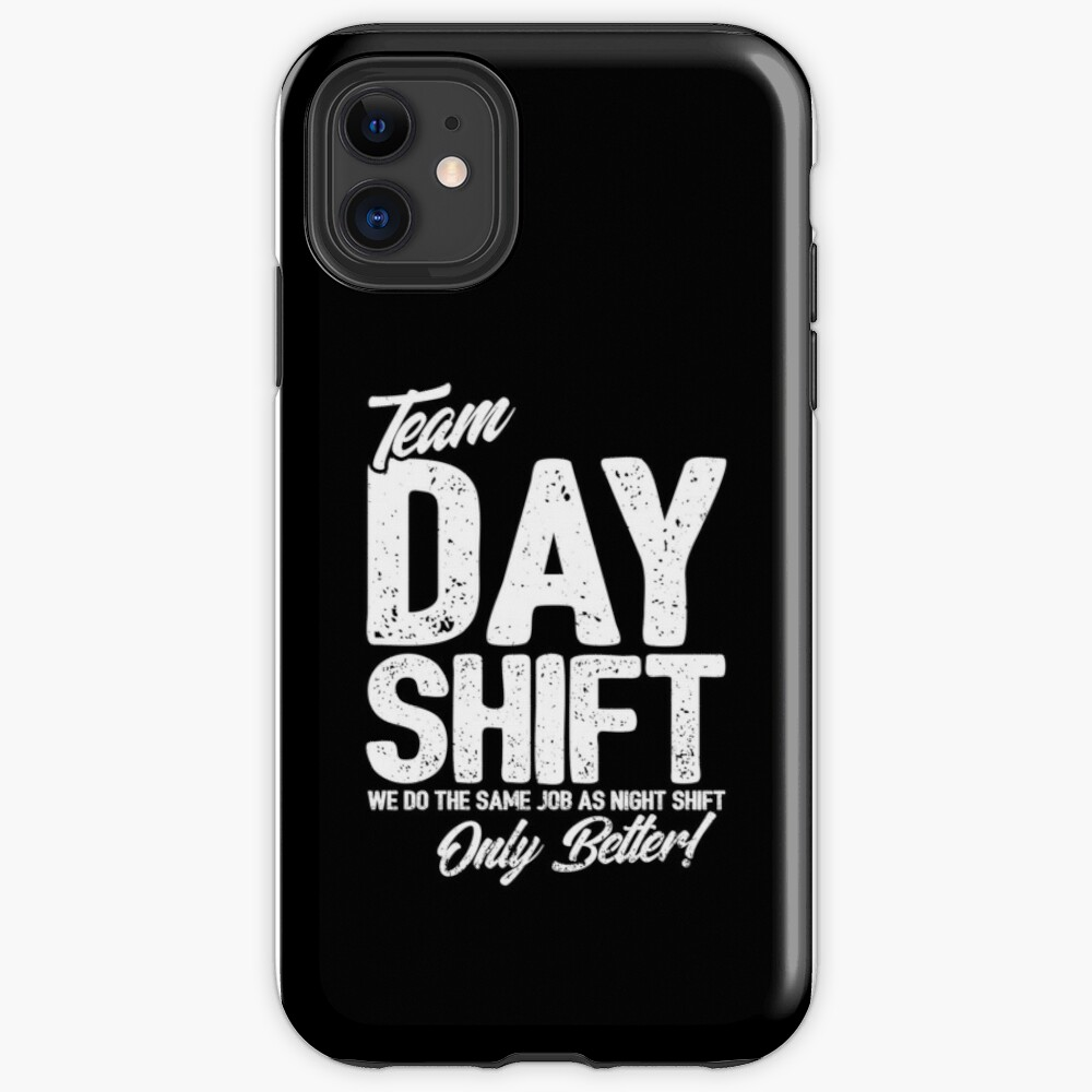 Team Day Shift - Sarcastic Worker Gift - Funny Day Shift iPhone Case & Cover