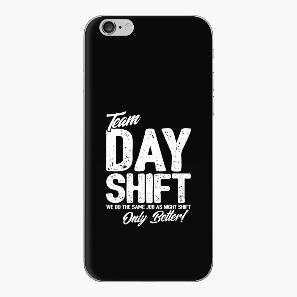 Team Day Shift - Sarcastic Worker Gift - Funny Day Shift iPhone Skin