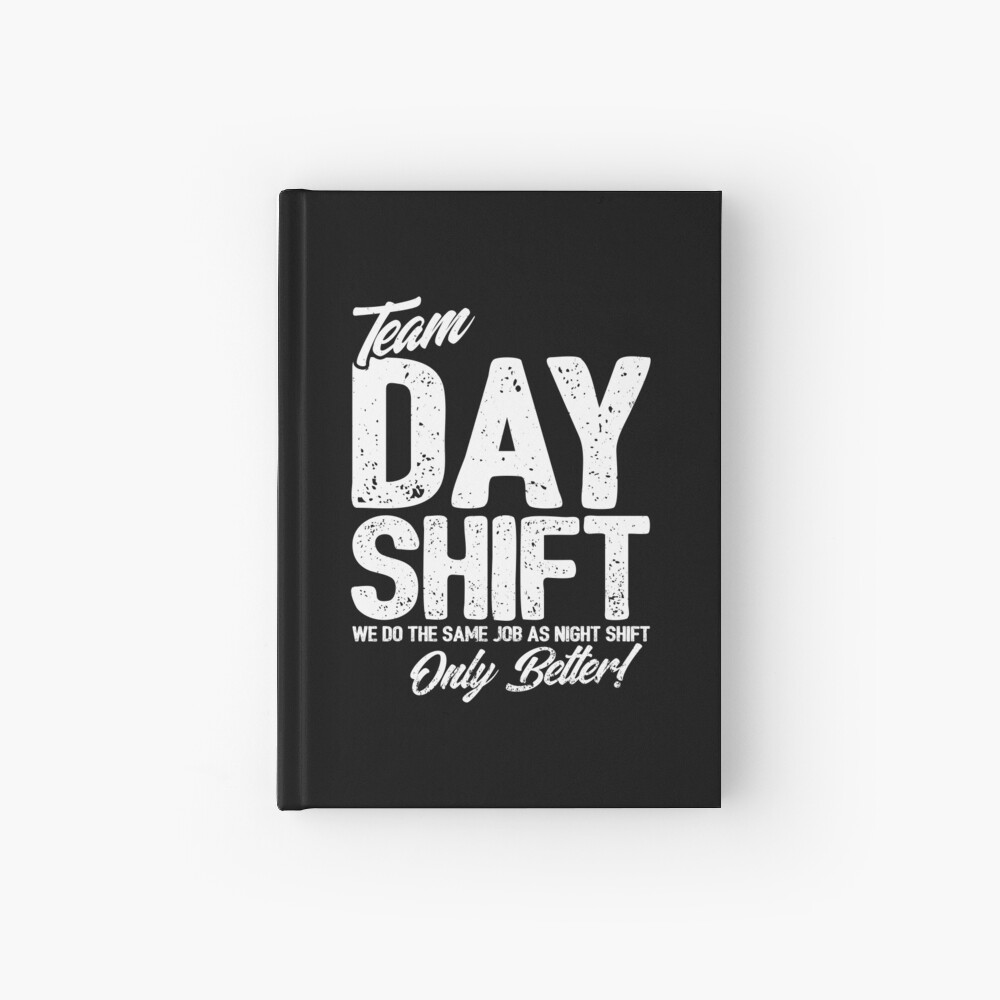 Team Day Shift - Sarcastic Worker Gift - Funny Day Shift Hardcover Journal