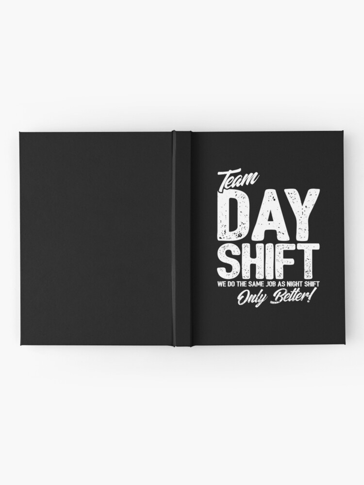 Alternate view of Team Day Shift - Sarcastic Worker Gift - Funny Day Shift Hardcover Journal