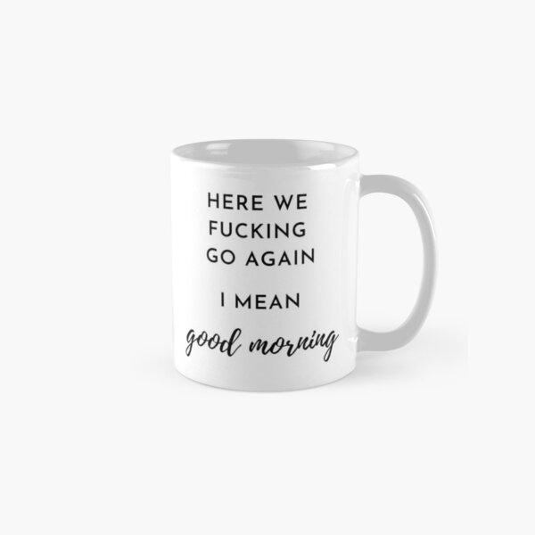 Here we f**** go again, i mean good morning Classic Mug