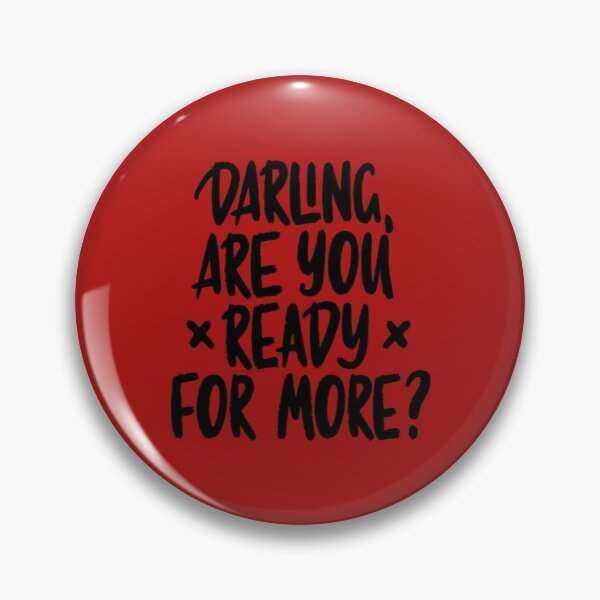 Darling, are you ready for more? Pin