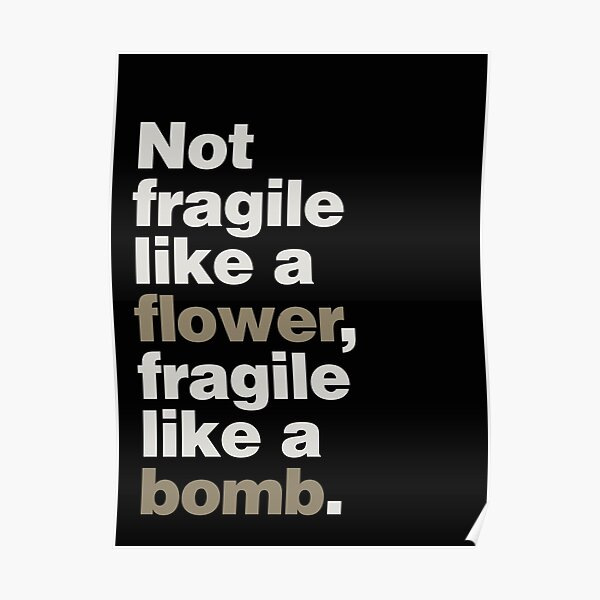 Not Fragile Like a Flower Poster