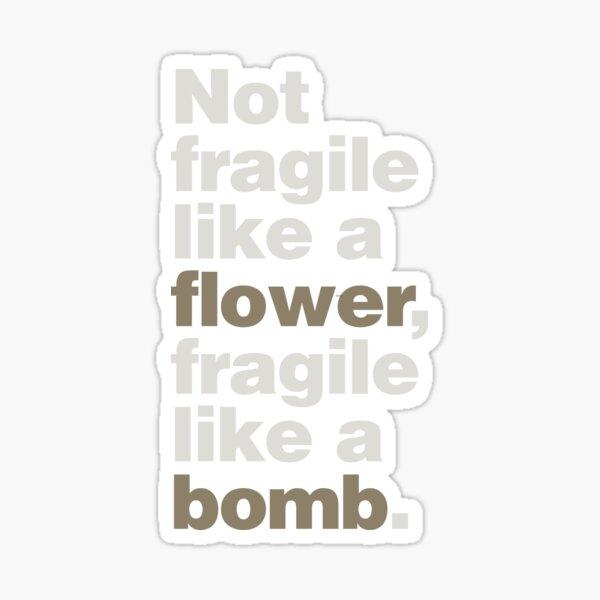 Not Fragile Like a Flower Sticker