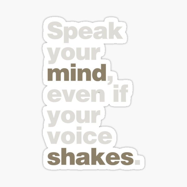 Speak Your Mind, Even if Your Voice Shakes Sticker