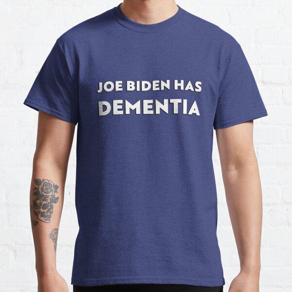 Joe Biden Has Dementia Anti-Socialist Classic T-Shirt