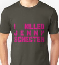 I killed Jenny Schecter - The L Word Unisex T-Shirt