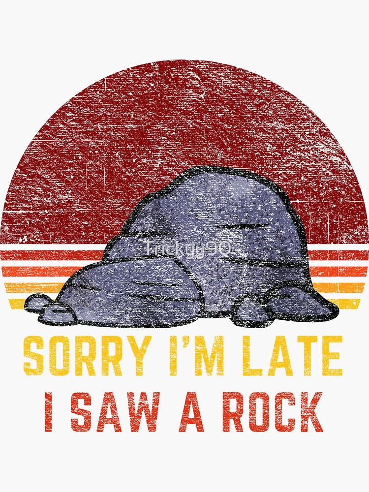 Sorry I'm Late I Saw a Rock by Trickyy90