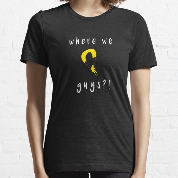 where we dropping guys , christmas gift, Gift idea for men and women Essential T-Shirt