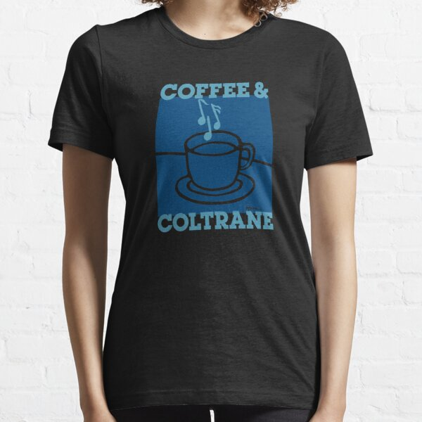 Jazz Lover Coffee Lover Coffee & Coltrane Essential T-Shirt