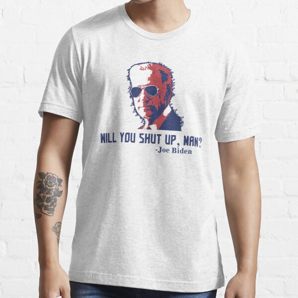 Will you shut up man? Essential T-Shirt
