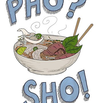 Pho? Sho! by willhpacheco