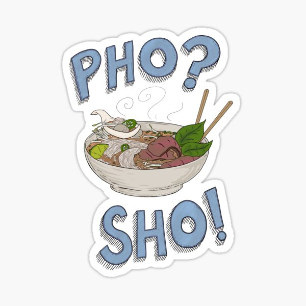 Pho? Sho! Sticker