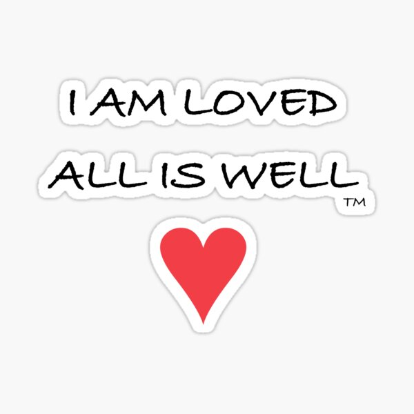 I AM LOVED  ALL IS WELL  shirts cups mugs stickers Sticker