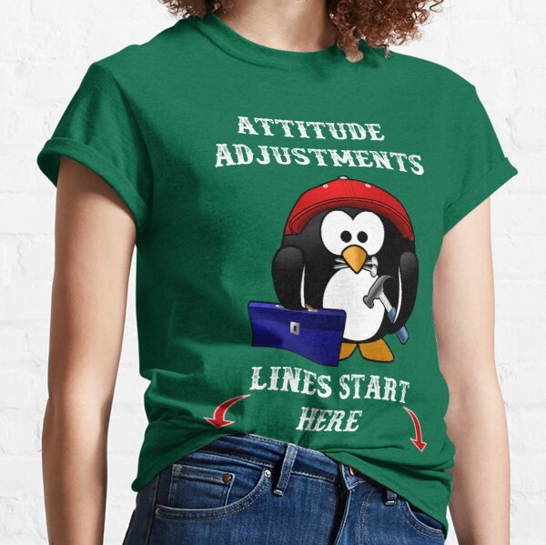 Attitude Adjustments Lines Start Here - A Cute Penguin With A Tool Box, Hammer, And Nails.  Classic T-Shirt