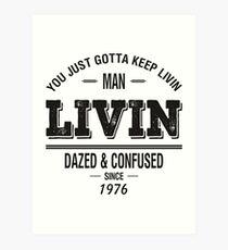 Dazed and Confused - LIVIN Art Print