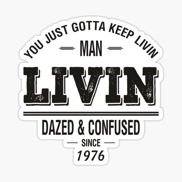 Dazed and Confused - LIVIN Sticker