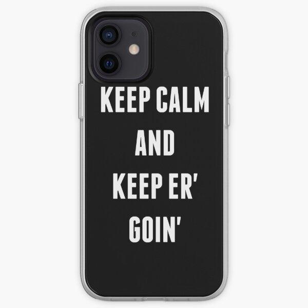 Keep Calm And Keep Er' Goin' iPhone Soft Case