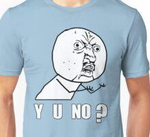 Y U NO? Unisex T-Shirt