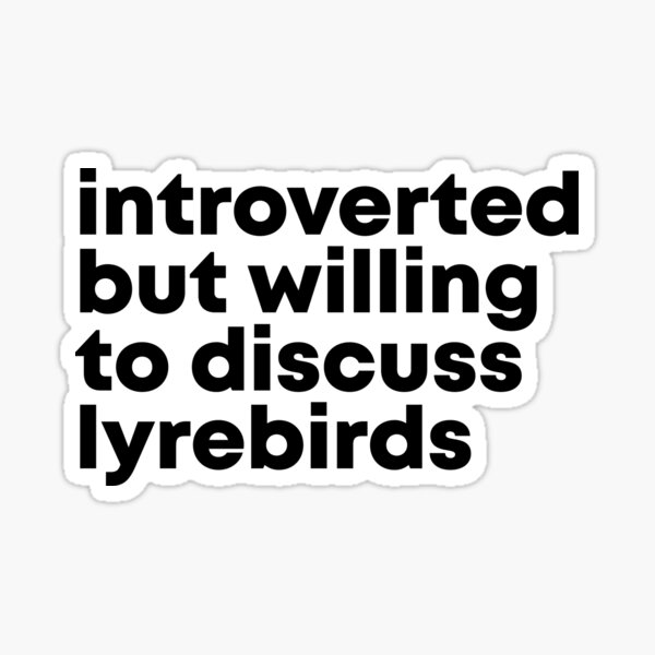 Introverted but willing to discuss Lyrebirds Sticker