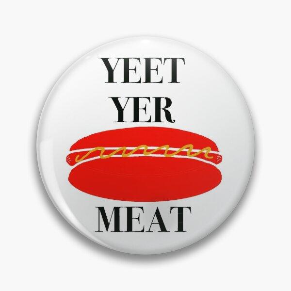 Yeet Yer Meat Pin