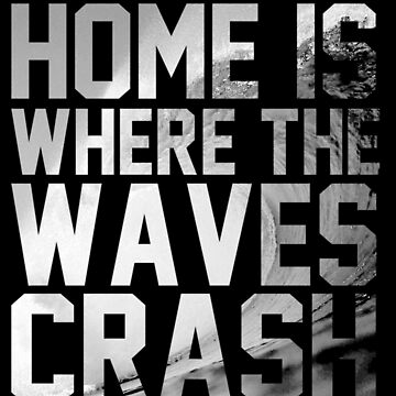 HOME IS WHERE THE WAVES CRASH by SirensSecrets