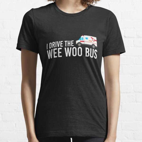 I Drive The Wee Woo Bus Essential T-Shirt