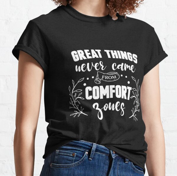Great Things Never Came From Comfort Zone Classic T-Shirt