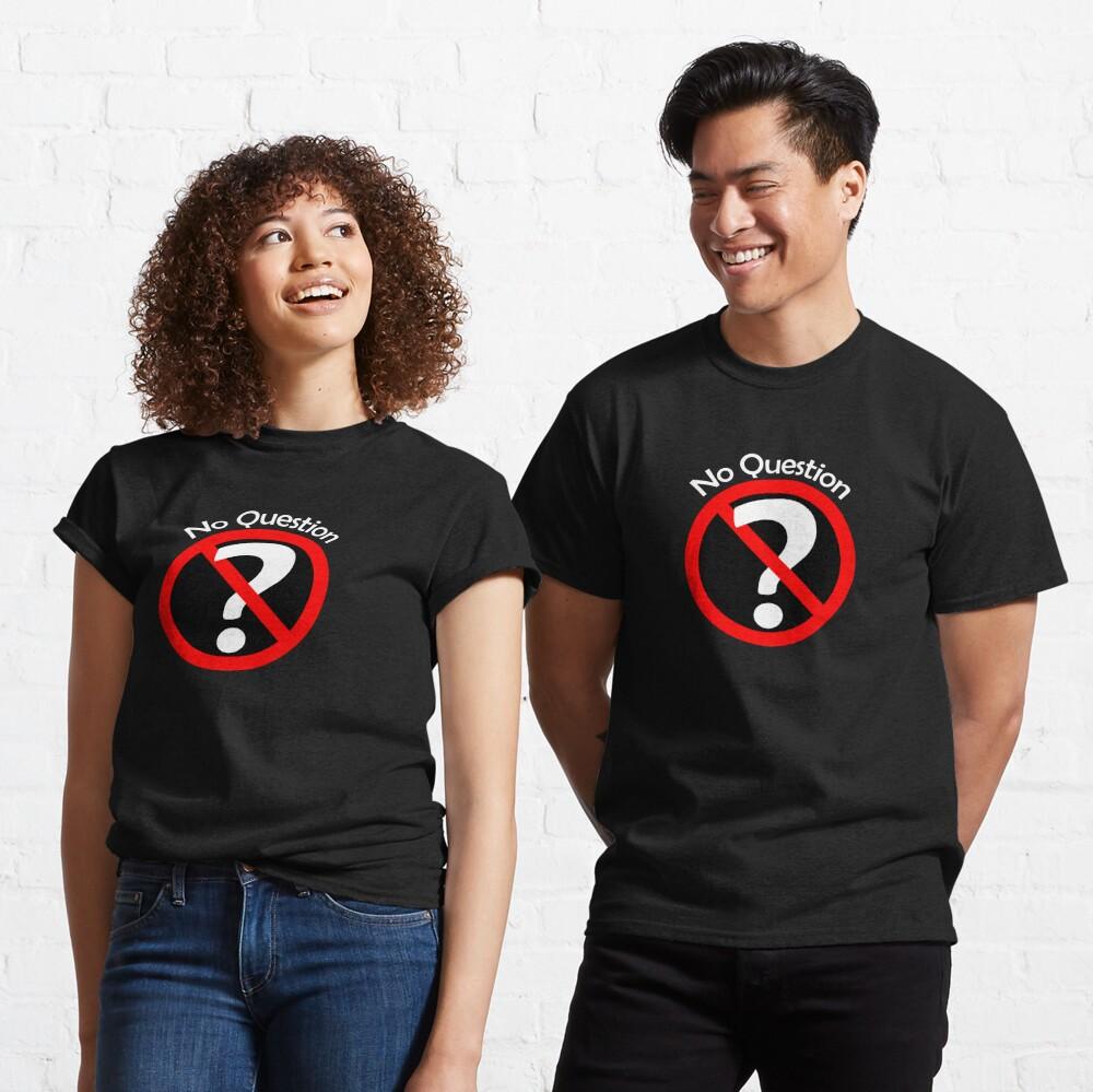 No Question - No Doubt Classic T-Shirt