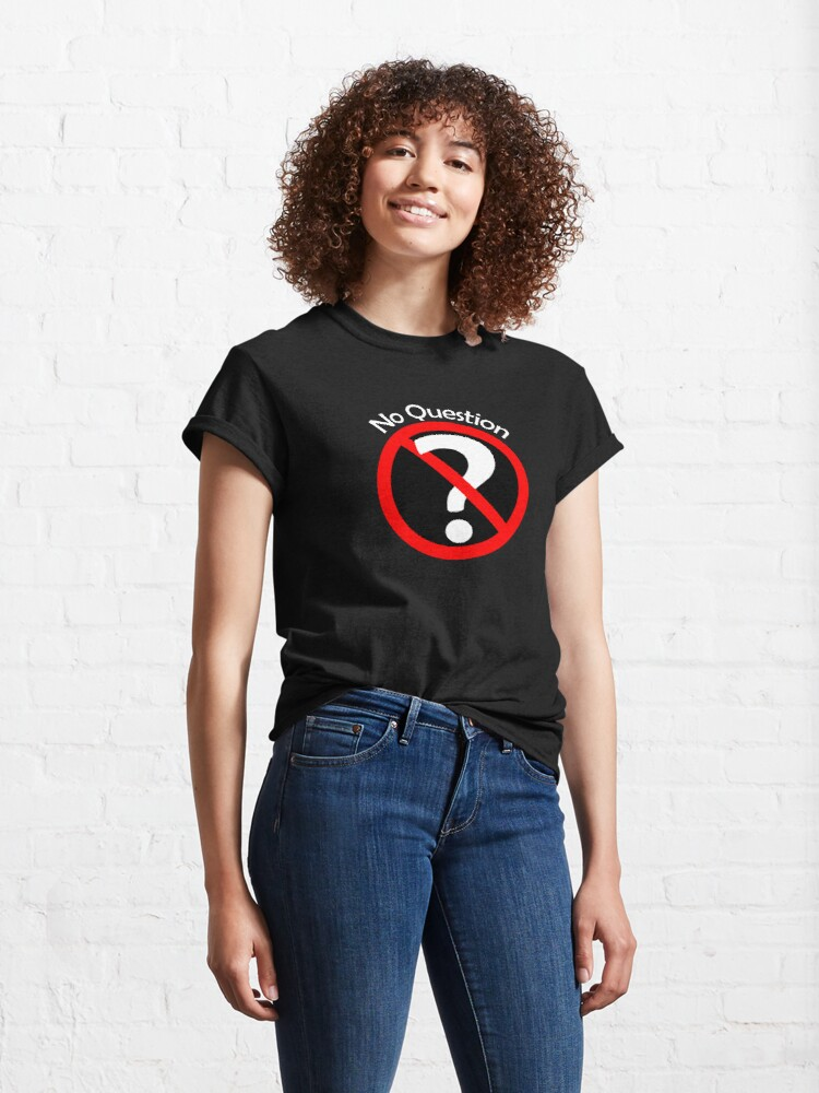 Alternate view of No Question - No Doubt Classic T-Shirt