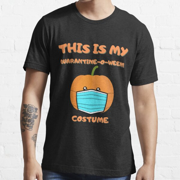 this is my quarantine-o-ween! costume  Essential T-Shirt