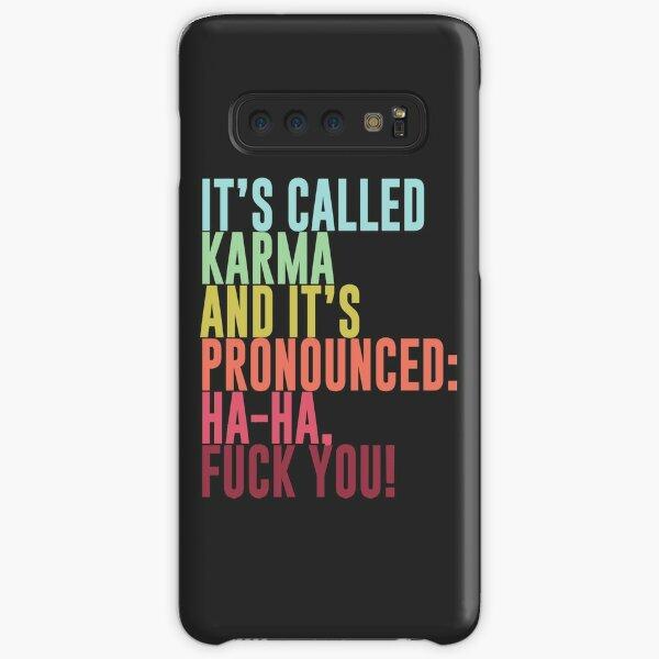 It's called Karma and it's pronounced: ha-ha, fuck you! Samsung Galaxy Snap Case