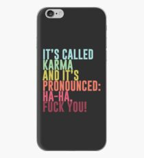 It's called Karma and it's pronounced: ha-ha, fuck you! iPhone Case