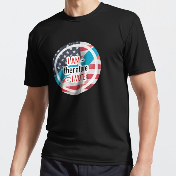 I AM therefore I Vote Active T-Shirt