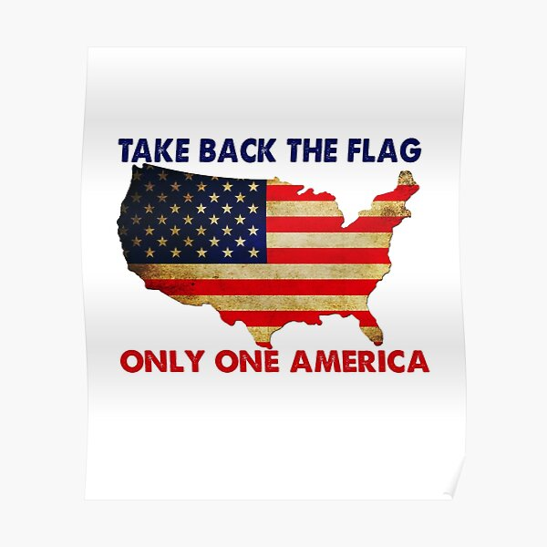 Take back the Flag Only One America USA Map Poster