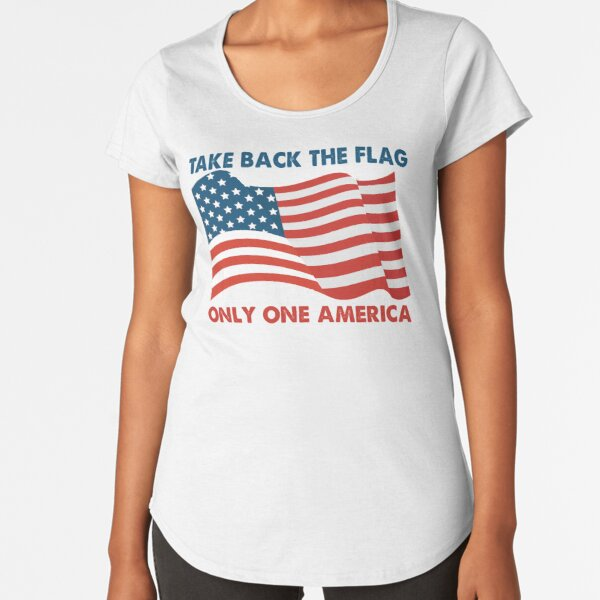 Take back the Flag Only One America Premium Scoop T-Shirt