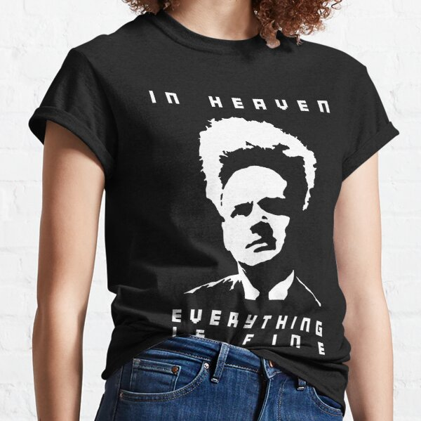 In heaven everything is fine Classic T-Shirt