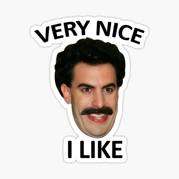 Borat funny quote very nice I like Sticker