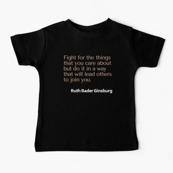 Fight For The Things You Care About - Notorious RBG Baby T-Shirt
