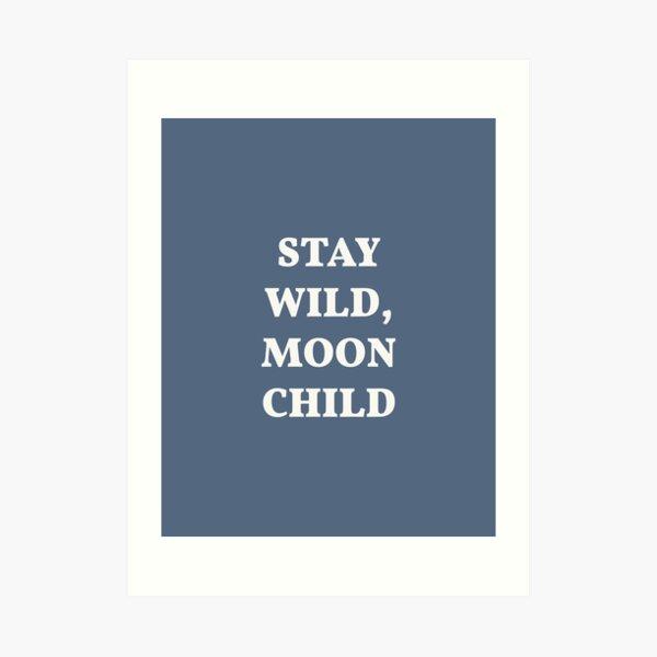 Stay Wild Moon Child Quote Art Print