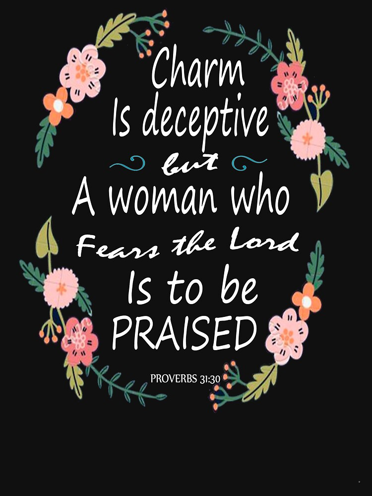 Charm Is Deceptive, And Beauty Is Fleeting, But A Woman