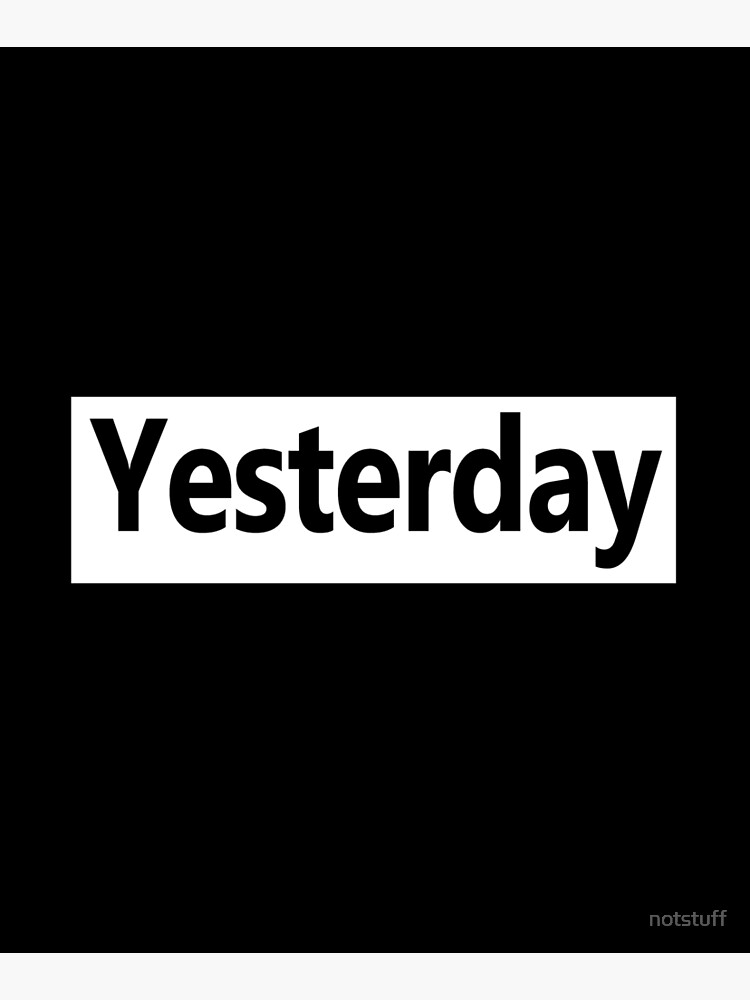 Yesterday - Not Now by notstuff