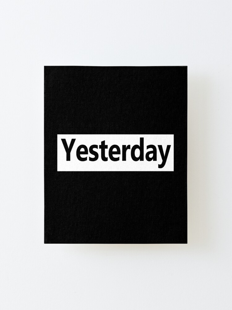 Alternate view of Yesterday - Not Now Mounted Print